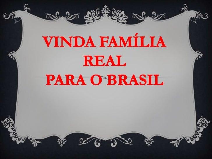 VINDA FAMÍLIA REAL<br />PARA O BRASIL<br />