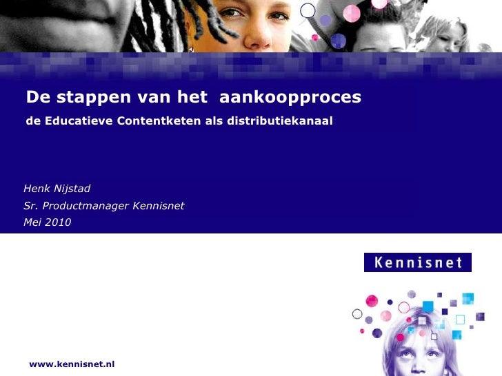De stappen van het  aankoopprocesde Educatieve Contentketen als distributiekanaal<br />Henk Nijstad<br />Sr. Productmanage...
