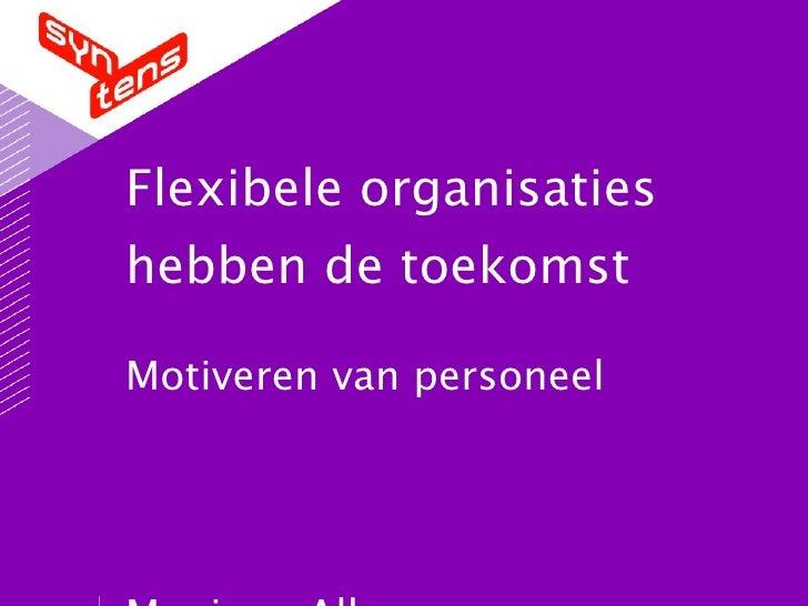 Flexibele organisaties hebben de toekomst  Motiveren van personeel