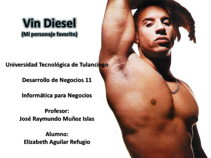 Vin Diesel     (Mi personaje favorito)Universidad Tecnológica de Tulancingo     Desarrollo de Negocios 11     Informática ...