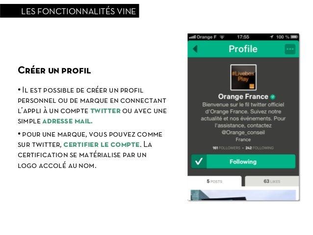 LES FONCTIONNALITÉS VINECréer un profil• Il est possible de créer un profilpersonnel ou de marque en connectantl'appli à un...