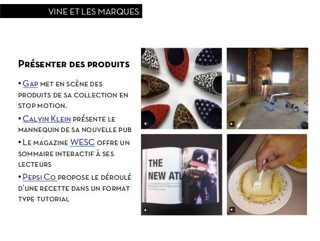 VINE ET LES MARQUESPrésenter des produits• Gap met en scène desproduits de sa collection enstop motion.• Calvin Klein pr...