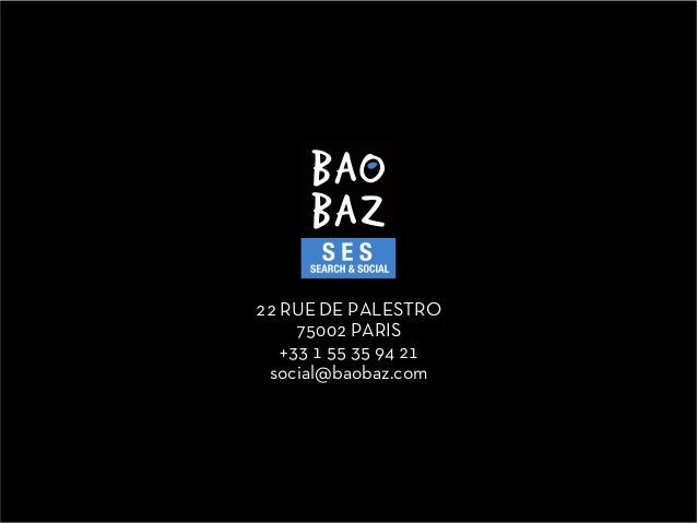 22 RUE DE PALESTRO     75002 PARIS   +33 1 55 35 94 21 social@baobaz.com