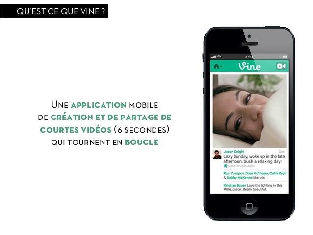 QU'EST CE QUE VINE ?       Une application mobile    de création et de partage de    courtes vidéos (6 secondes)       qui...