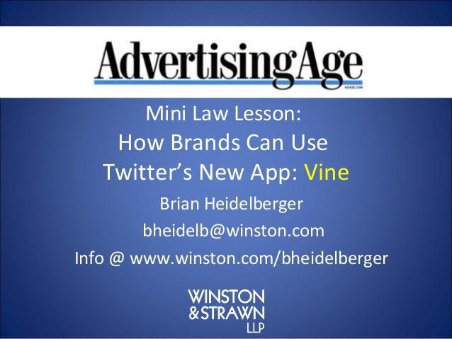 Mini Law Lesson:    How Brands Can Use   Twitter's New App: Vine          Brian Heidelberger        bheidelb@winston.comIn...