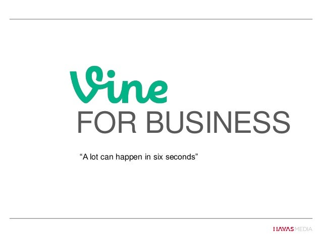 FOR BUSINESS―A lot can happen in six seconds‖