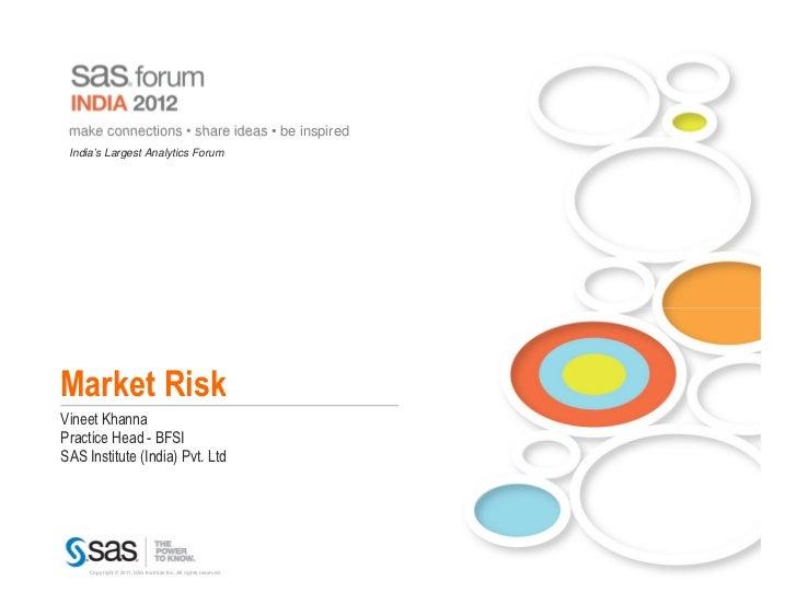 make connections • share ideas • be inspired India's Largest Analytics ForumMarket RiskVineet KhannaPractice Head - BFSISA...