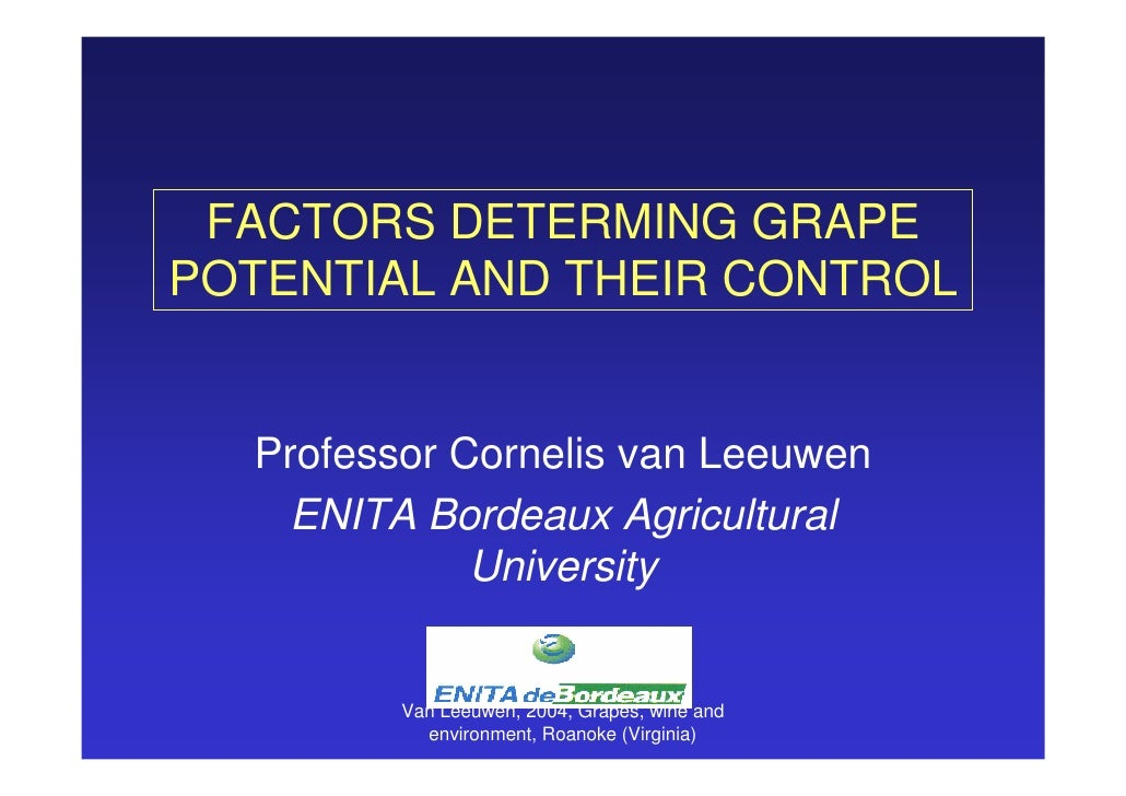 FACTORS DETERMING GRAPEPOTENTIAL AND THEIR CONTROL  Professor Cornelis van Leeuwen   ENITA Bordeaux Agricultural          ...