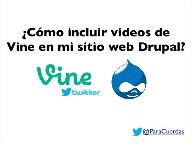 ¿Cómo incluir videos de Vine en mi sitio web Drupal? @ParaCuerdas