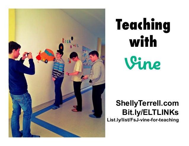 ShellyTerrell.com Bit.ly/ELTLINKs List.ly/list/FsJ-vine-for-teaching Teaching with
