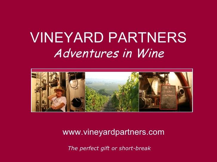 VINEYARD PARTNERS Adventures in Wine www.vineyardpartners.com The perfect gift or short-break