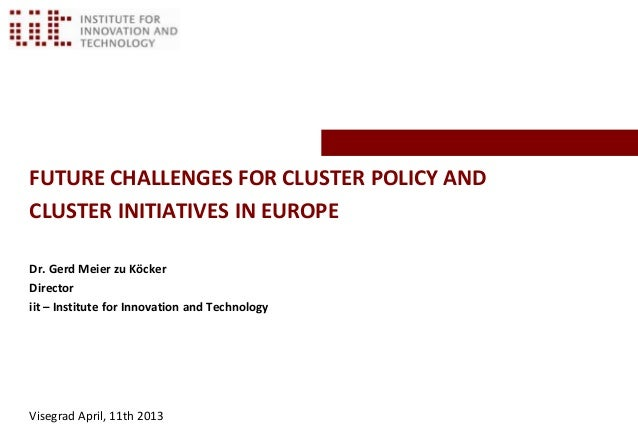FUTURE CHALLENGES FOR CLUSTER POLICY ANDCLUSTER INITIATIVES IN EUROPEDr. Gerd Meier zu KöckerDirectoriit – Institute for I...