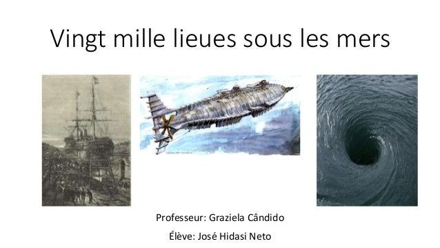 Vingt mille lieues sous les mers Élève: José Hidasi Neto Professeur: Graziela Cândido