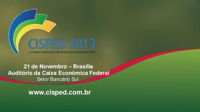 21 de Novembro – Brasília Auditório da Caixa Econômica Federal Setor Bancário Sul  www.cisped.com.br