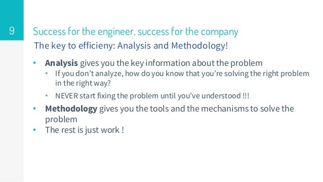 Success for the engineer, success for the company • Analysis gives you the key information about the problem • If you don'...