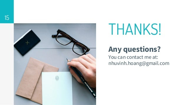 15 THANKS! Any questions? You can contact me at: nhuvinh.hoang@gmail.com