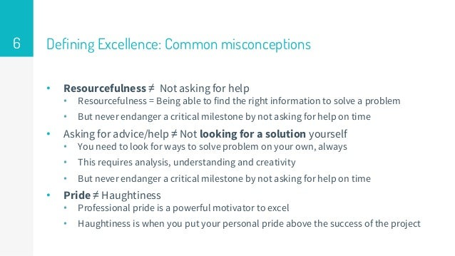 Defining Excellence: Common misconceptions • Resourcefulness ≠ Not asking for help • Resourcefulness = Being able to find ...