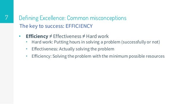Defining Excellence: Common misconceptions • Efficiency ≠ Effectiveness ≠ Hard work • Hard work: Putting hours in solving ...
