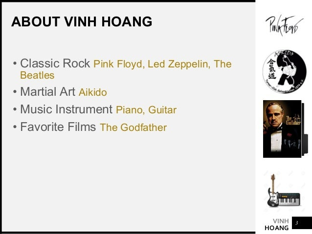 VINH HOANG ABOUT VINH HOANG • Classic Rock Pink Floyd, Led Zeppelin, The Beatles • Martial Art Aikido • Music Instrument P...