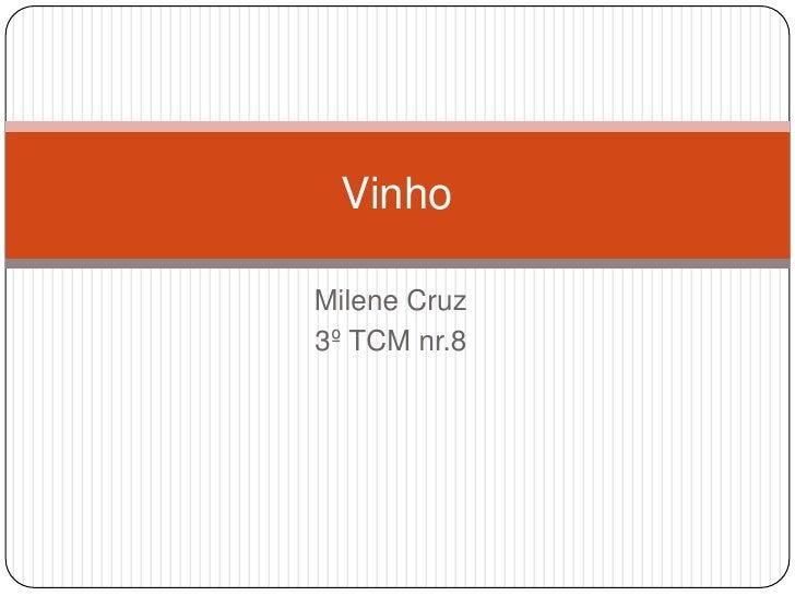 Milene Cruz<br />3º TCM nr.8<br />Vinho<br />