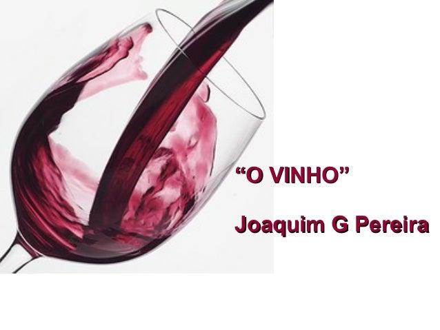 """""""O VINHO""""Joaquim G Pereira"""