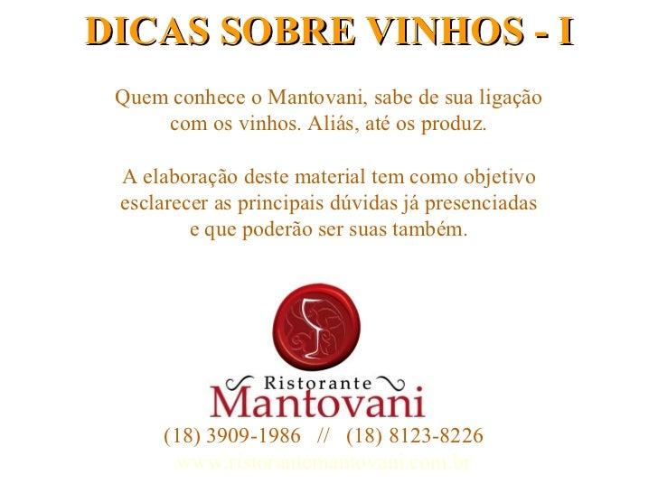 DICAS SOBRE VINHOS - I Quem conhece o Mantovani, sabe de sua ligação     com os vinhos. Aliás, até os produz. A elaboração...