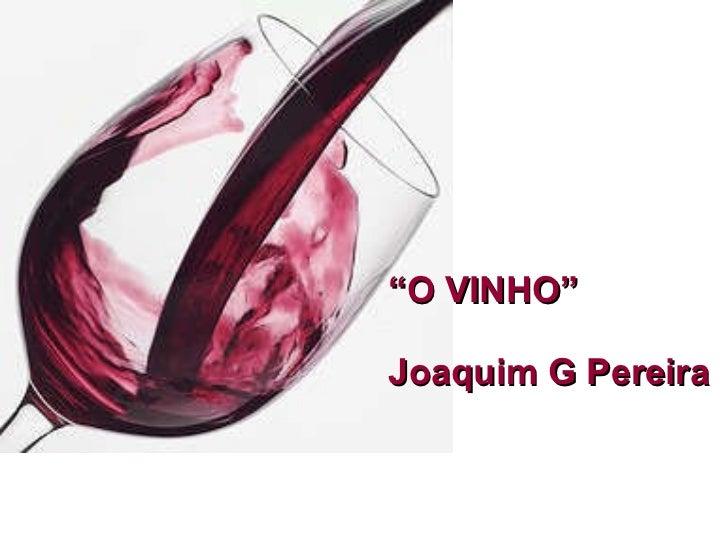 """"""" O VINHO"""" Joaquim G Pereira"""