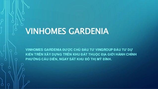 VINHOMES GARDENIA VINHOMES GARDENIA ĐƯỢC CHỦ ĐẦU TƯ VINGROUP ĐẦU TƯ DỰ KIẾN TRÊN XÂY DỰNG TRÊN KHU ĐẤT THUỘC ĐỊA GIỚI HÀNH...