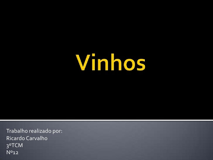 Vinhos<br />Trabalho realizado por:<br />Ricardo Carvalho<br />3ºTCM<br />Nº12<br />