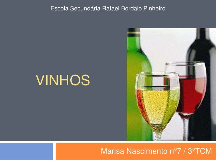 Vinhos<br />Marisa Nascimento nº7 / 3ºTCM<br />Escola Secundária Rafael Bordalo Pinheiro<br />