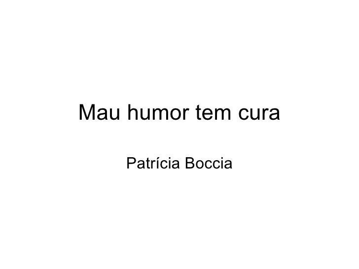 Mau humor tem cura Patrícia Boccia