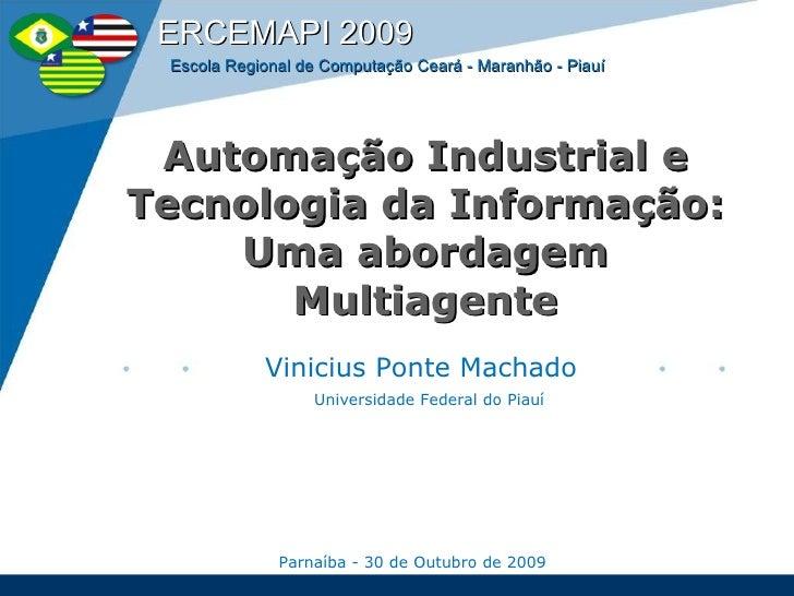 Automação Industrial e Tecnologia da Informação: Uma abordagem Multiagente Vinicius Ponte Machado Universidade Federal do ...