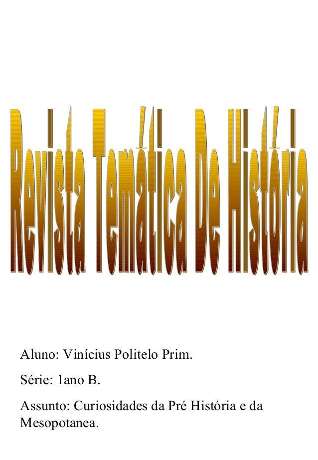Aluno: Vinícius Politelo Prim.Série: 1ano B.Assunto: Curiosidades da Pré História e daMesopotanea.