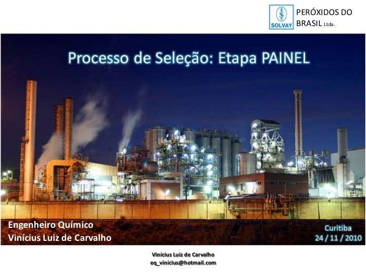 PERÓXIDOS DO BRASIL Ltda.<br />Engenheiro Químico<br />Vinícius Luiz de Carvalho<br />Vinícius Luiz de Carvalho<br />eq_vi...