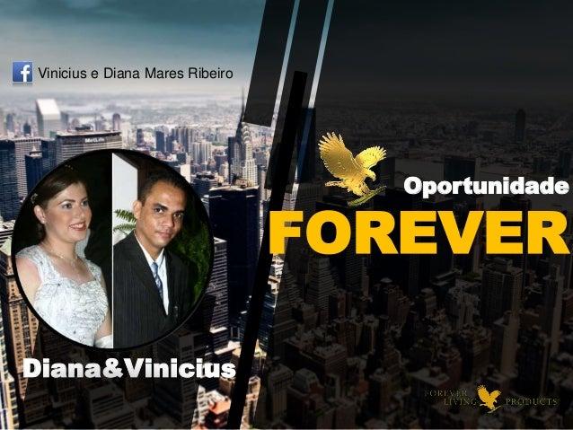 Oportunidade FOREVER Diana&Vinicius Vinicius e Diana Mares Ribeiro