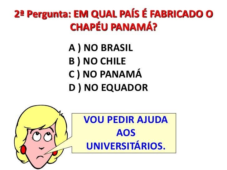 2ª Pergunta  EM QUAL PAÍS É FABRICADO O CHAPÉU PANAMÁ  3031a1c96f8