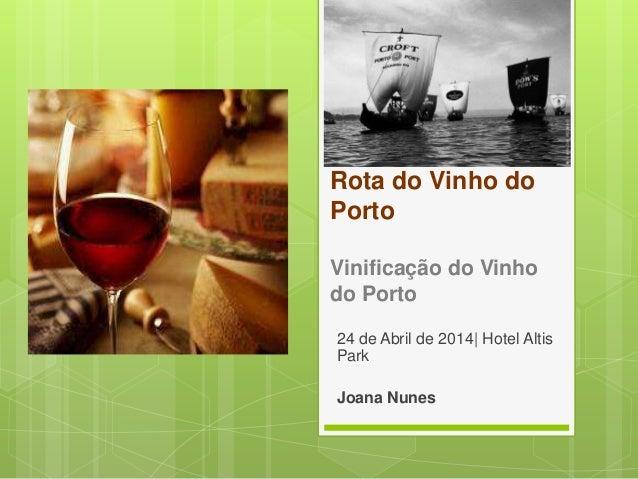 Rota do Vinho do Porto Vinificação do Vinho do Porto 24 de Abril de 2014| Hotel Altis Park Joana Nunes
