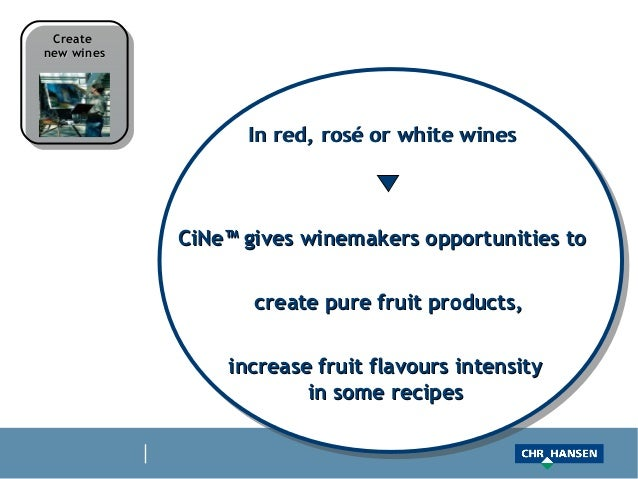 Createnew wines                  In red, rosé or white wines            CiNe™ gives winemakers opportunities to           ...