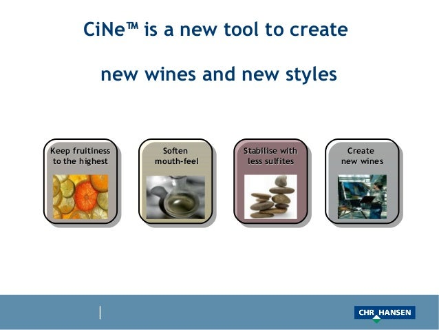 CiNe™ is a new tool to create            new wines and new stylesKeep fruitiness    Soften      Stabilise with    Createto...