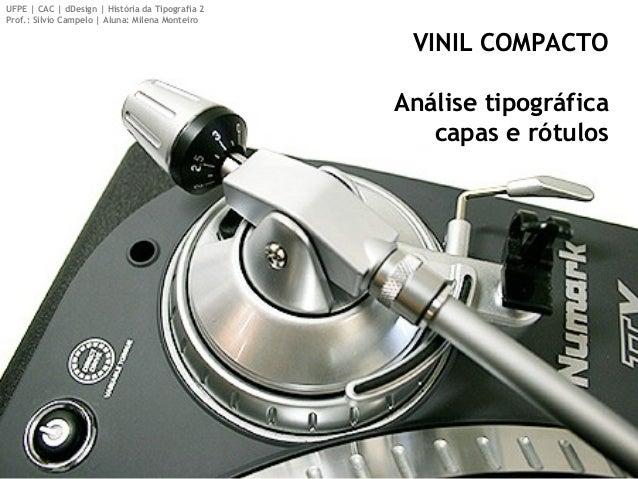 VINIL COMPACTO Análise tipográfica capas e rótulos UFPE | CAC | dDesign | História da Tipografia 2 Prof.: Silvio Campelo |...
