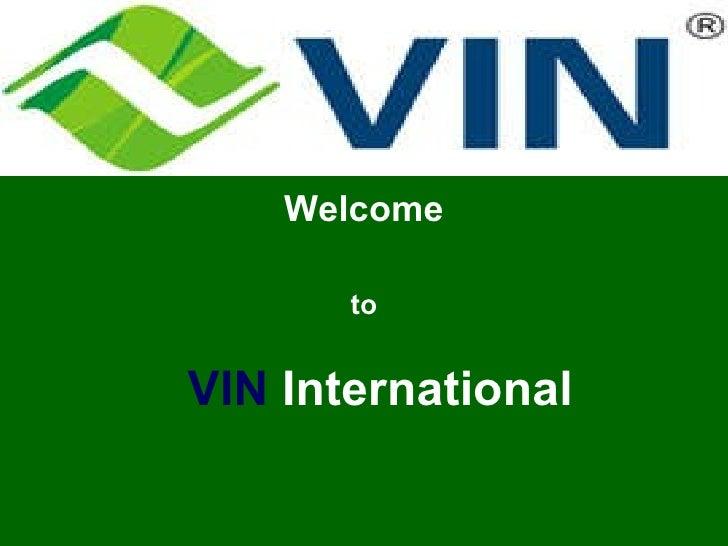 Welcome <ul><li>VIN  International </li></ul>to