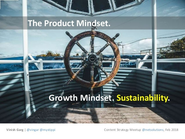 Vinish Garg | @vingar @mystippi Growth Mindset. Sustainability. The Product Mindset. Content Strategy Meetup @netsolutions...