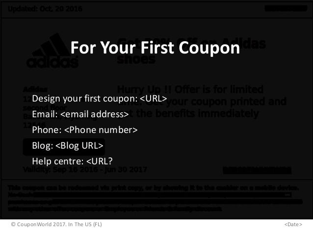 © CouponWorld 2017. In The US (FL) <Date> For Your First Coupon Design your first coupon: <URL> Email: <email address> Pho...