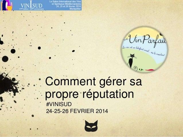 Comment gérer sa propre réputation #VINISUD 24-25-26 FEVRIER 2014