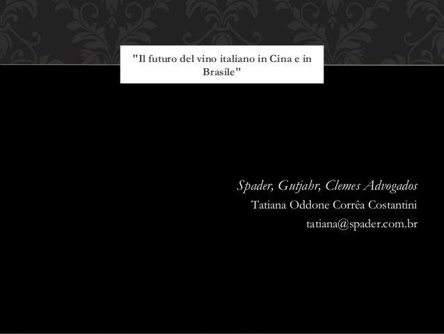 """""""Il futuro del vino italiano in Cina e in Brasile""""  Spader, Gutjahr, Clemes Advogados Tatiana Oddone Corrêa Costantini tat..."""