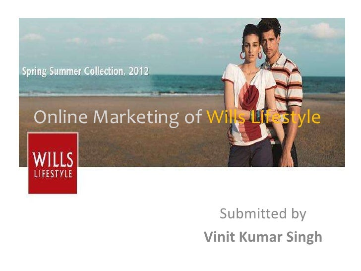 Online Marketing of Wills Lifestyle                      Submitted by                    Vinit Kumar Singh