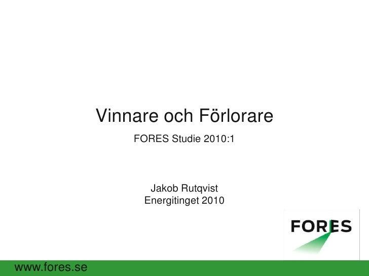 Vinnare och Förlorare<br />FORES Studie 2010:1Jakob RutqvistEnergitinget 2010<br />