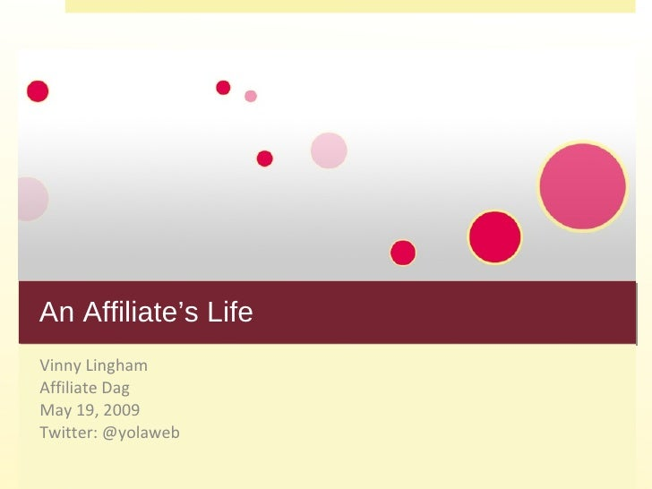 An Affiliate's Life Vinny Lingham Affiliate Dag May 19, 2009 Twitter: @yolaweb