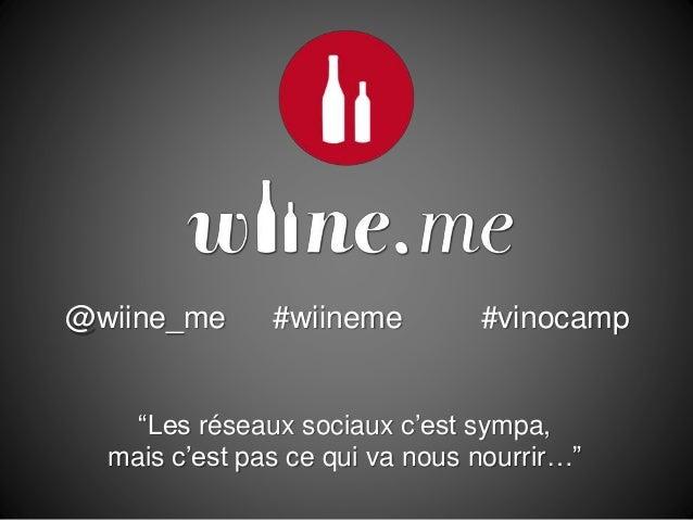 """@wiine_me #wiineme #vinocamp """"Les réseaux sociaux c'est sympa, mais c'est pas ce qui va nous nourrir…"""""""