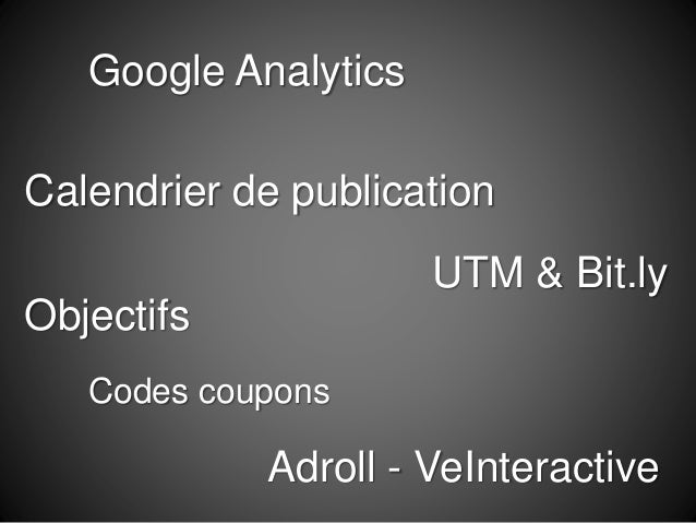 Google Analytics Calendrier de publication Objectifs UTM & Bit.ly Codes coupons Adroll - VeInteractive